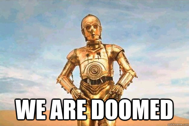 C3P0: WE ARE DOOMED